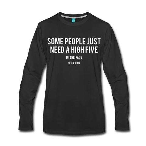 Some People Just Need A High Five To The Face Men's Long Sleeve T-Shirt - Roc City Apparel