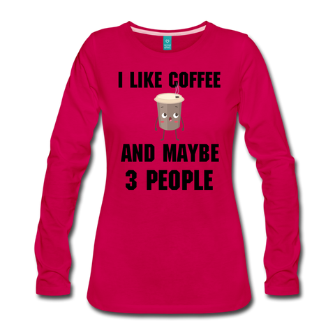 I Like Coffee And Maybe 3 People Women's Long Sleeve T-Shirt - Roc City Apparel