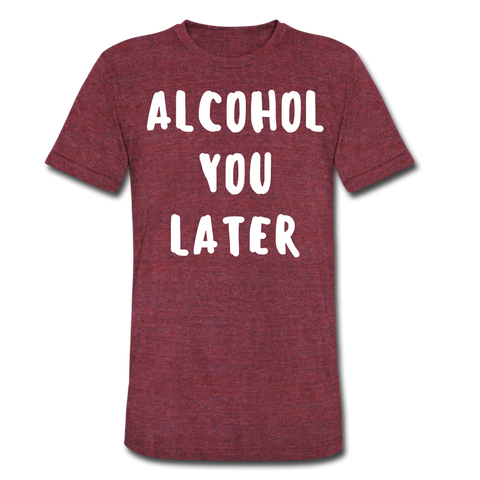 Alcohol You Later Funny Men's Drinking T-Shirt - Roc City Apparel