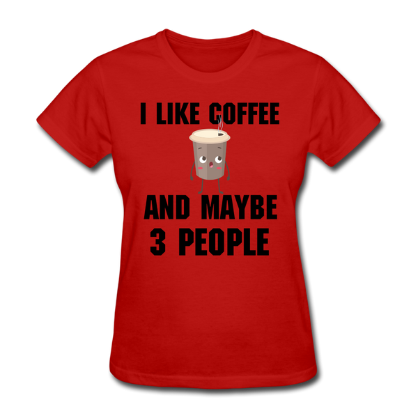 I Like Coffee And Maybe 3 People Women's T-Shirt - Roc City Apparel