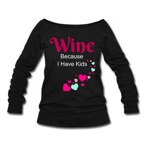 Wine Because I Have Kids Cute Women's Wideneck Sweatshirt - Great Gift Idea For Mom - Roc City Apparel