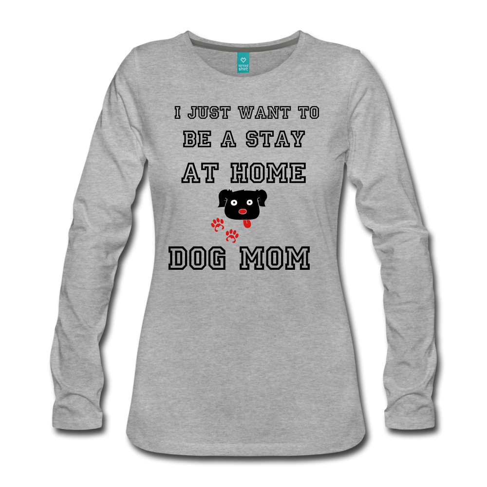 I Just Want To Be A Dog Mom Women's Long Sleeve T-Shirt - Roc City Apparel