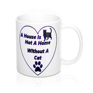 A House Is Not A Home Without A Cat Mug-Ceramic Mugs-Cat Lovers #catlovers #coffeelovers