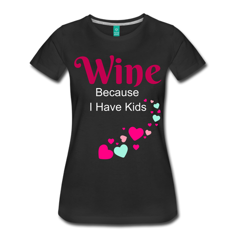 Wine Because I have Kids Cute Women's T-Shirt - Perfect For Any Mom - Roc City Apparel
