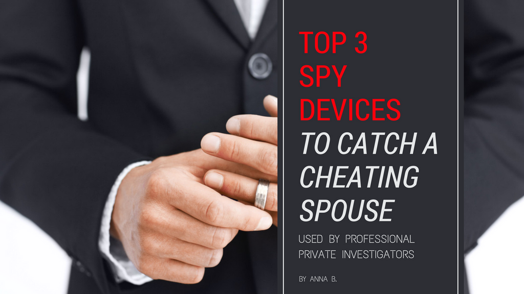 Top 3 Spy Devices Private Investigators Use To Catch A Cheating Spouse