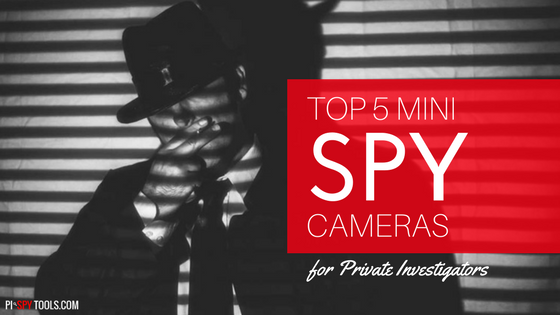 Top 5 Mini Spy Cameras for Private Investigators