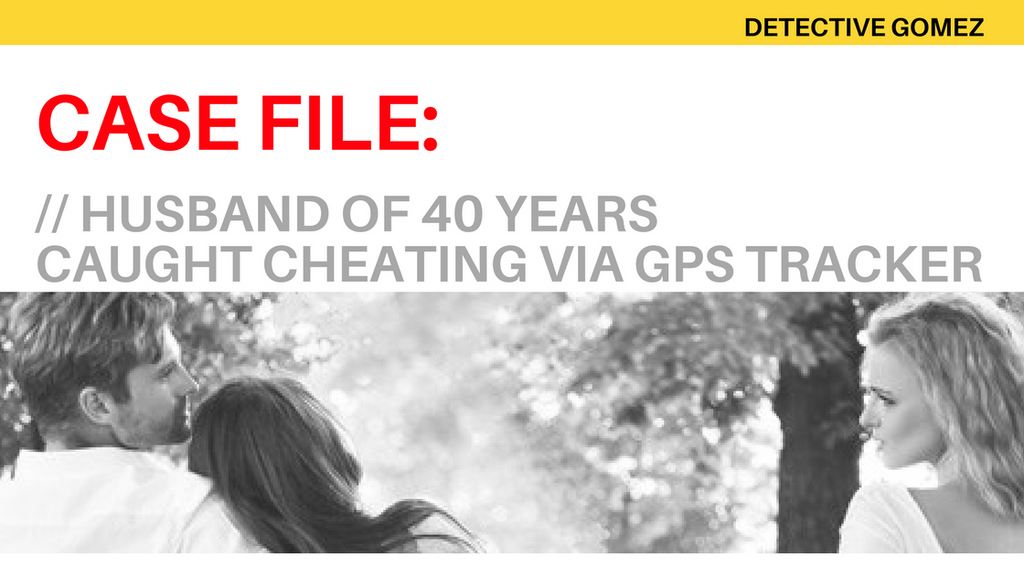 DETECTIVE GOMEZ - CASE FILE: Husband of 40 Years Caught Cheating Using GPS Tracker