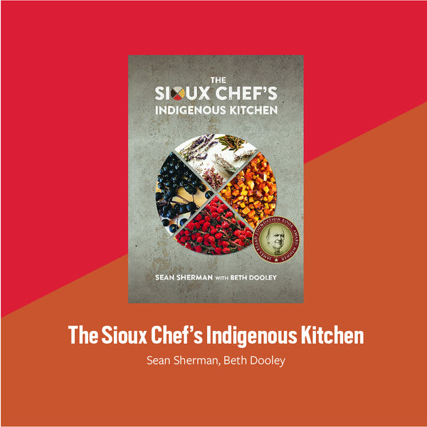 The Sioux Chef's Indigenous Kitchen by Sean Sherman, Beth Dooley