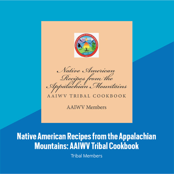 Native American Recipes from the Appalachian Mountains: AAIWV Tribal Cookbook image