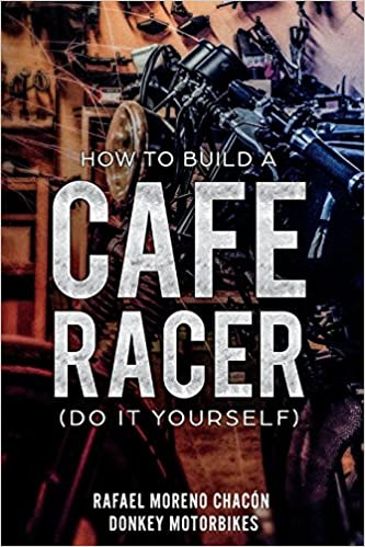 How To Build A Cafe Racer (Do It Yourself)