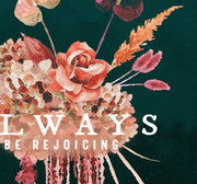 Always Be Rejoicing : Vintage Botanicals : Printable Download