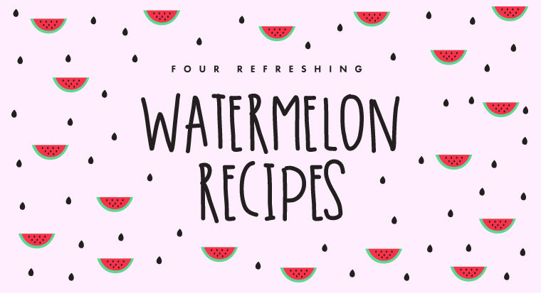 4 refreshing watermelon recipes