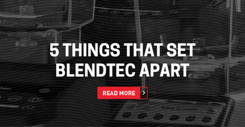 5 things that set Blendtec apart