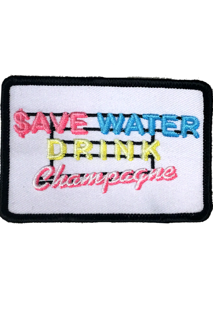 SAVE WATER DRINK CHAMPAGNE PATCH