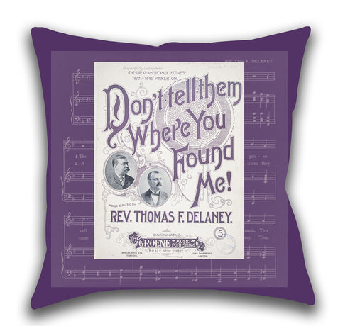 Don't Tell Them Where You Found Me — Accent Pillow