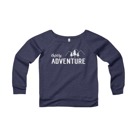 Choose Adventure Wide Neck Sweatshirt - Off the shoulder Women's Sponge Fleece