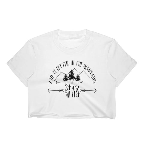 Women's Crop Top - Life is better in the mountains MADE IN THE USA