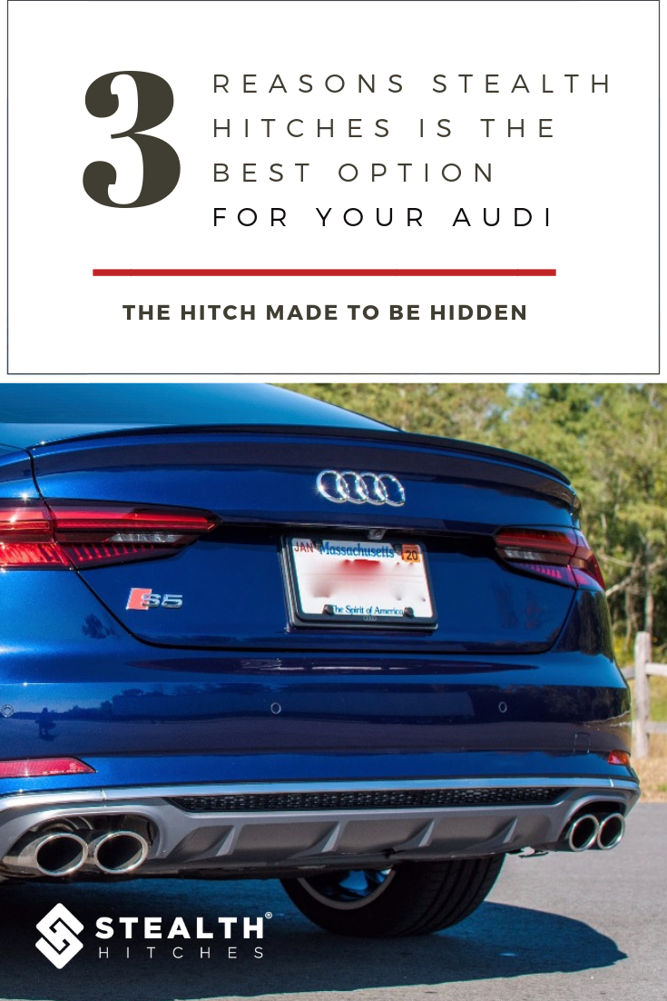 3 Reasons why a hitch from Stealth Hitches is the best option for your Audi
