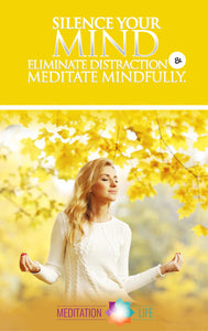 Meditation Life: Silence Your Mind, Eliminate Distractions, and Meditate Mindfully