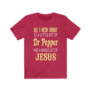 All I need today is a little bit of Dr Pepper and a whole lot of Jesus