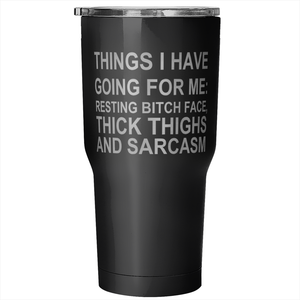 Things I Have Going For Me 30oz Tumbler
