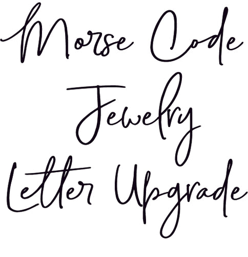 Morse Code Jewelry Letter Upgrade