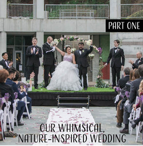 Our Whimsical Nature-Inspired Wedding - Part One!