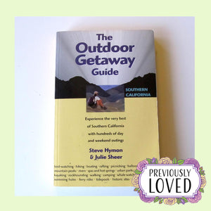 The Outdoor Getaway Guide to Southern California by Steve Hymon & Julie Sheer