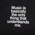 Music Is Basically The Only Thing That Understands Me T-Shirt - Black