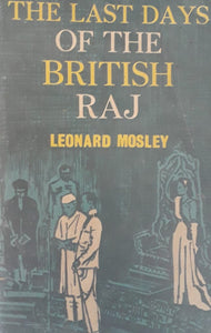 The Last Days Of The British Raj by Leonard Mosley