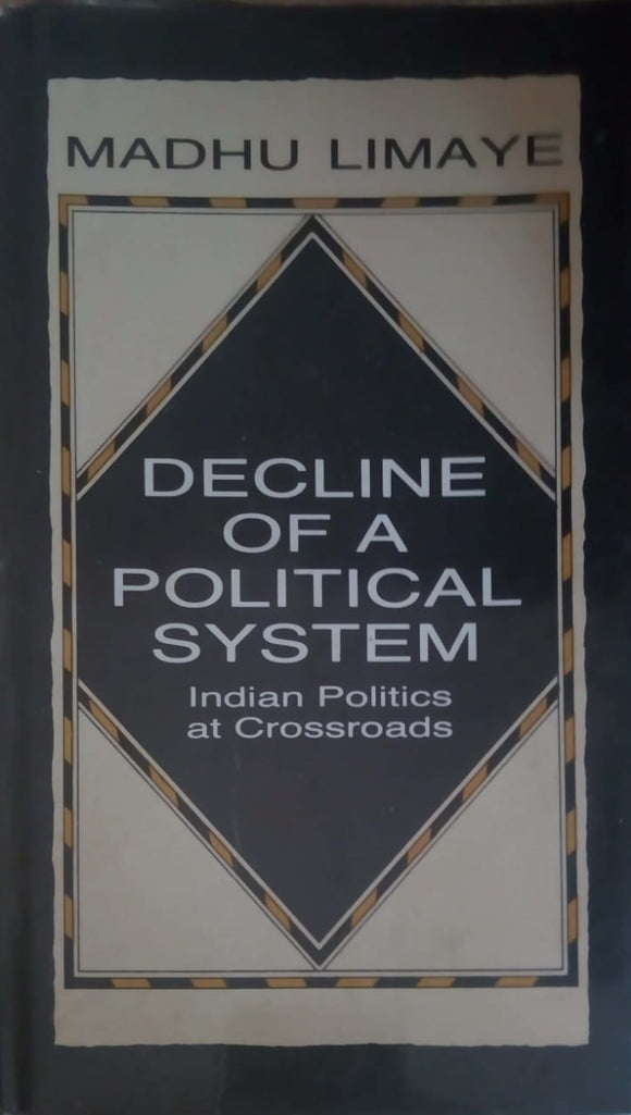 Decline of a Political System: Indian Politics at the Crossroads by Madhu Limaye