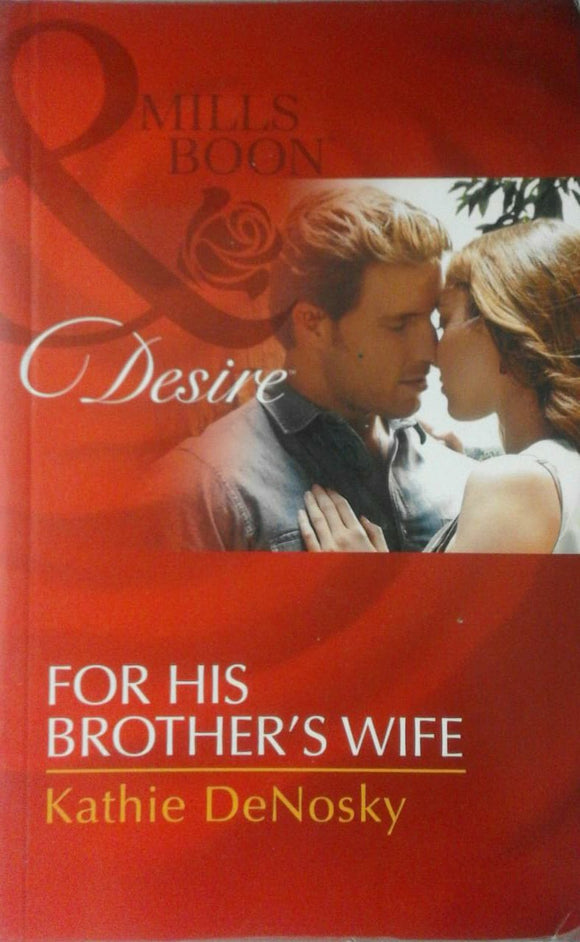 For His Brothers Wife Kathie DeNosky by Mills & Boon