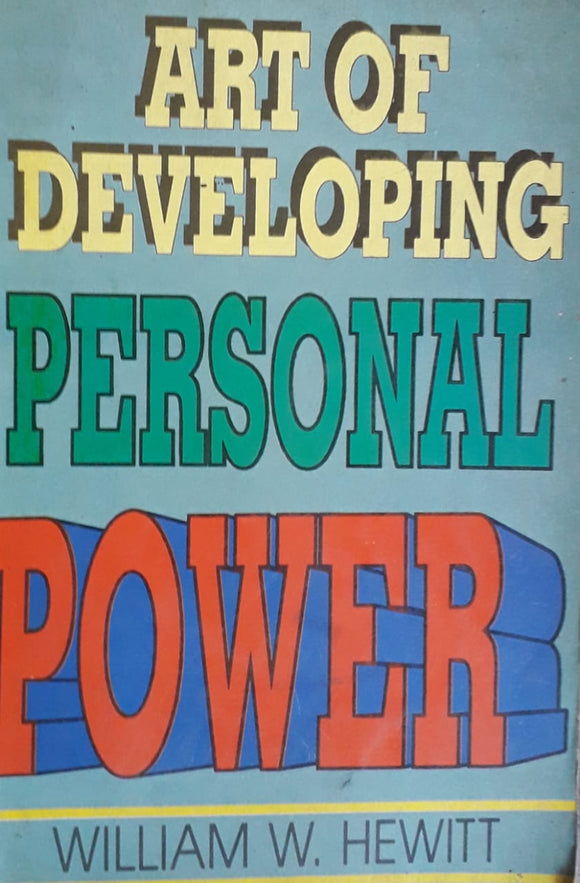 Art Of Developing Personal Power by W.W Hewitt