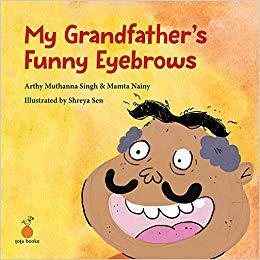 My Grandfathers Funny Eyebrows by Arthy Muthanna Singh & Mamta Nainy