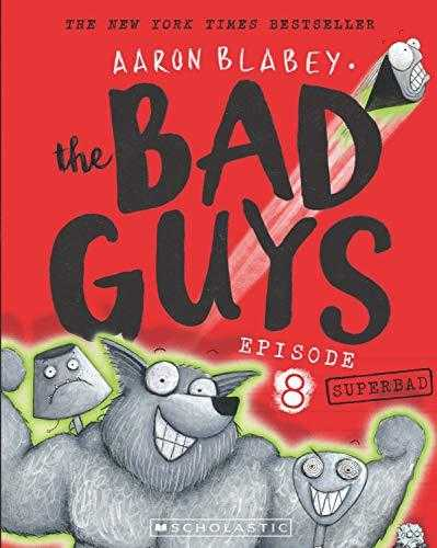 THE BAD GUYS: EPISODE 8 SUPERBAD by Aaron Blabey
