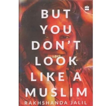 But You Don't Look Like A Muslim by Rakhshanda Jalil