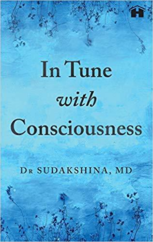In Tune With Consciousness by Dr. Sudakshima N
