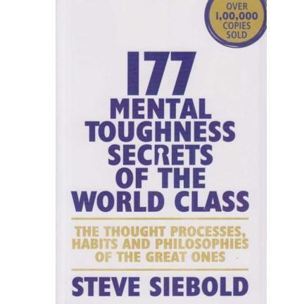 177 Mental Toughness Secrets Of The World Class by Steve Siebold