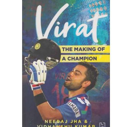 Virat The Making of a Champion by Neeraj Jha / Vidhanshu Kumar