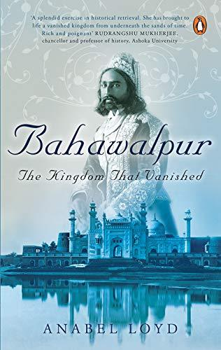 Bahawalpur: The Kingdom that Vanished by Anabel Lloyd