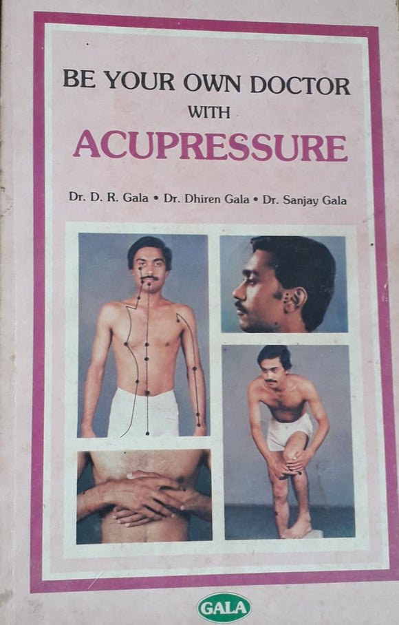 Be Your Own Doctor with Acupressure by Dr. D.R. Gala