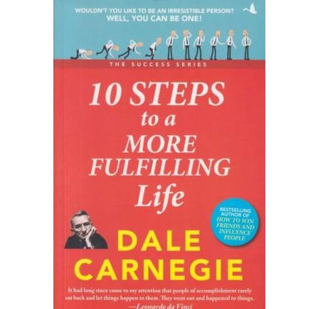 10 Steps to a More Fulfilling Life  by Dale Carnegie