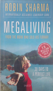 MegaLiving: 30 Days To A Perfect Life: From the Monk Who Sold His Ferrari by Robin Sharma