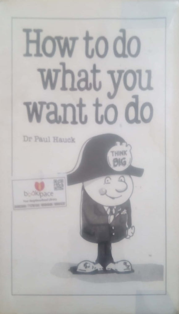 How to Do What You Want to Do by Paul A. Hauck