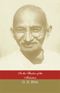 IN THE SHADOW OF THE MAHATMA by G. D. BIRLA