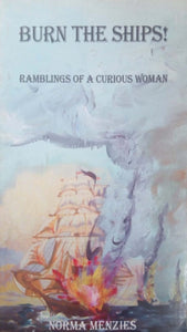 burn the ships! rambling of a curious woman norma menzies