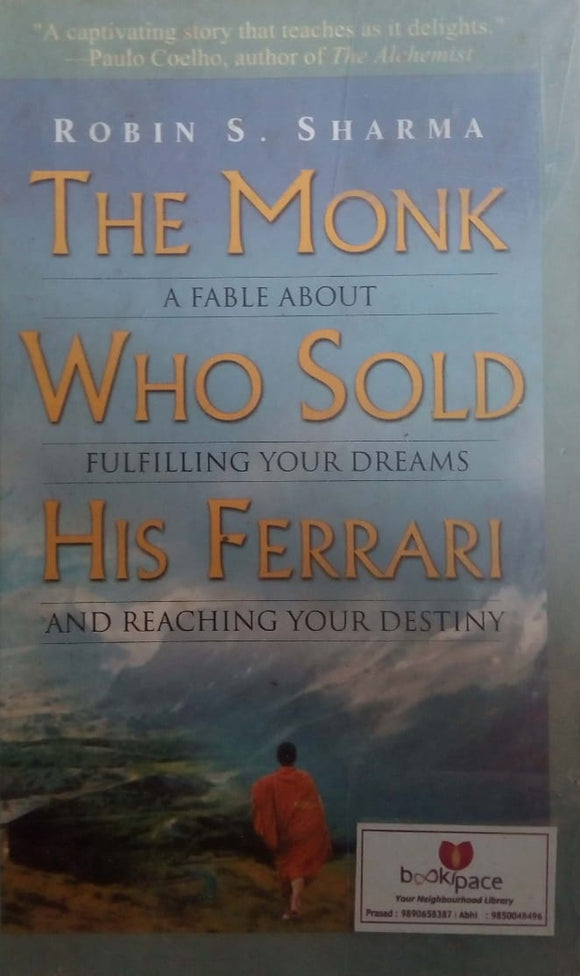 The Monk Who Sold His Ferrari: A Fable About Fulfilling Your Dreams and Reaching Your Destiny by Robin S. Sharma