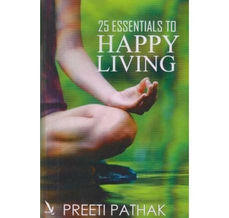 25 Essentials To Happy Living by Preeti Pathak