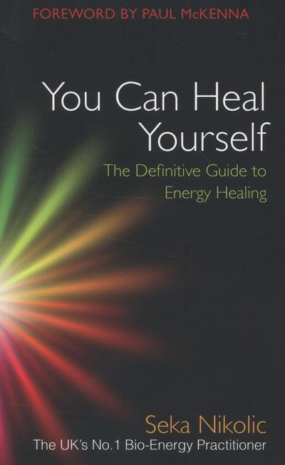 You Can Heal Yourself (The Definitive Guide To Energy Healing), By Seka Nikolic