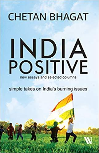 India Positive : New Essays and Selected Columns by CHETAN BHAGAT